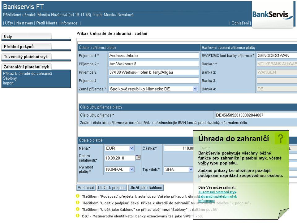 Úhrada do zahraničí Dále Vás může zajímat: Tuzemský platební styk Zahraniční platební styk Informace BankServis poskytuje všechny běžné funkce pro zah