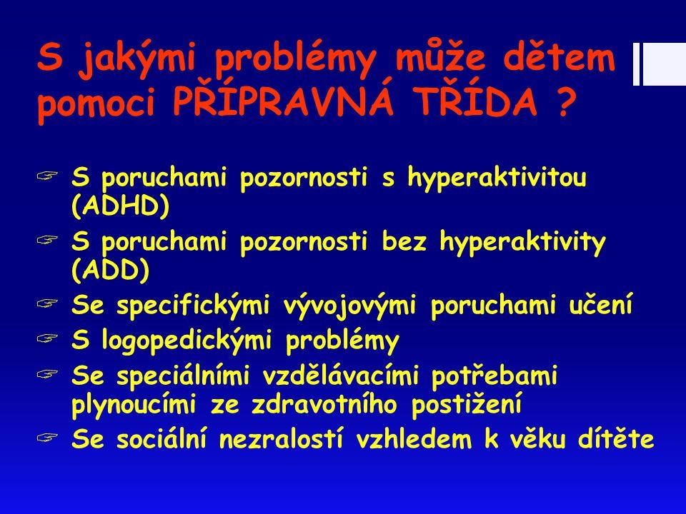 S jakými problémy může dětem pomoci PŘÍPRAVNÁ TŘÍDA ?  S poruchami pozornosti s hyperaktivitou (ADHD)  S poruchami pozornosti bez hyperaktivity (ADD