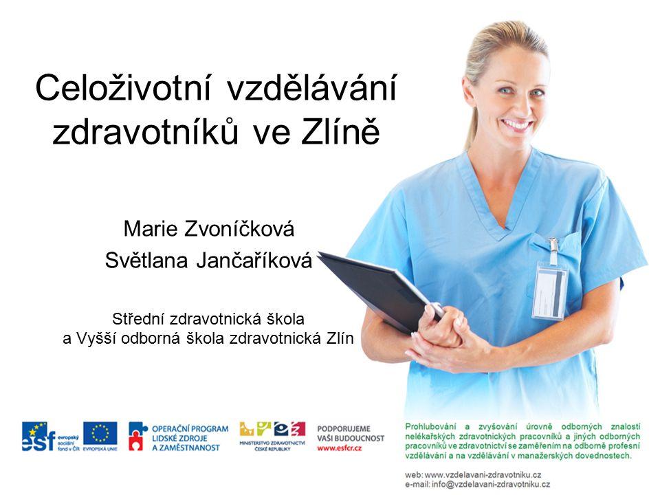 Celoživotní vzdělávání zdravotníků ve Zlíně Marie Zvoníčková Světlana Jančaříková Střední zdravotnická škola a Vyšší odborná škola zdravotnická Zlín