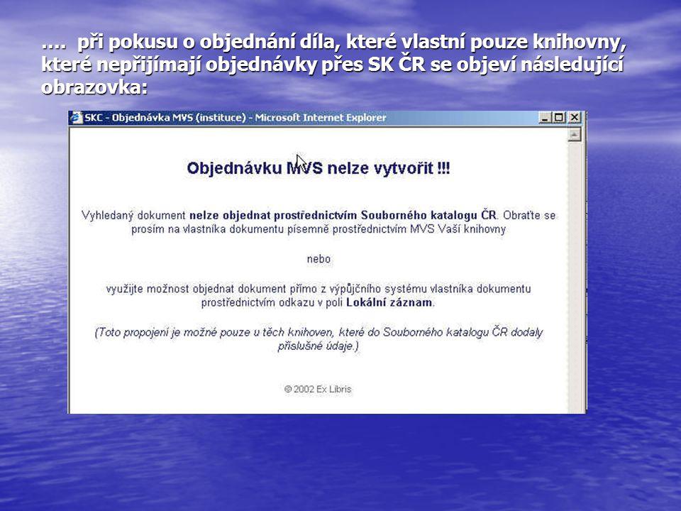 …. při pokusu o objednání díla, které vlastní pouze knihovny, které nepřijímají objednávky přes SK ČR se objeví následující obrazovka: