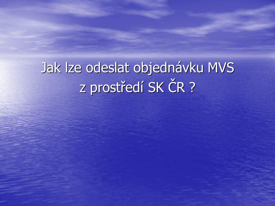 Jak lze odeslat objednávku MVS z prostředí SK ČR ?