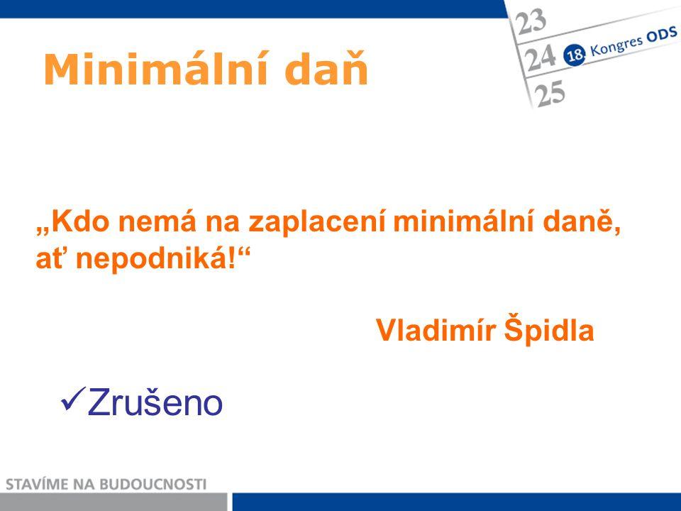 """Minimální daň """"Kdo nemá na zaplacení minimální daně, ať nepodniká!"""" Vladimír Špidla Zrušeno"""
