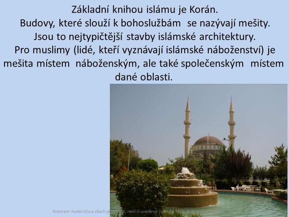 Základní knihou islámu je Korán. Budovy, které slouží k bohoslužbám se nazývají mešity.