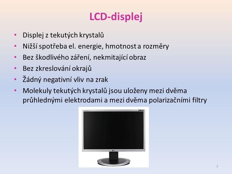 LCD-displej Displej z tekutých krystalů Nižší spotřeba el.
