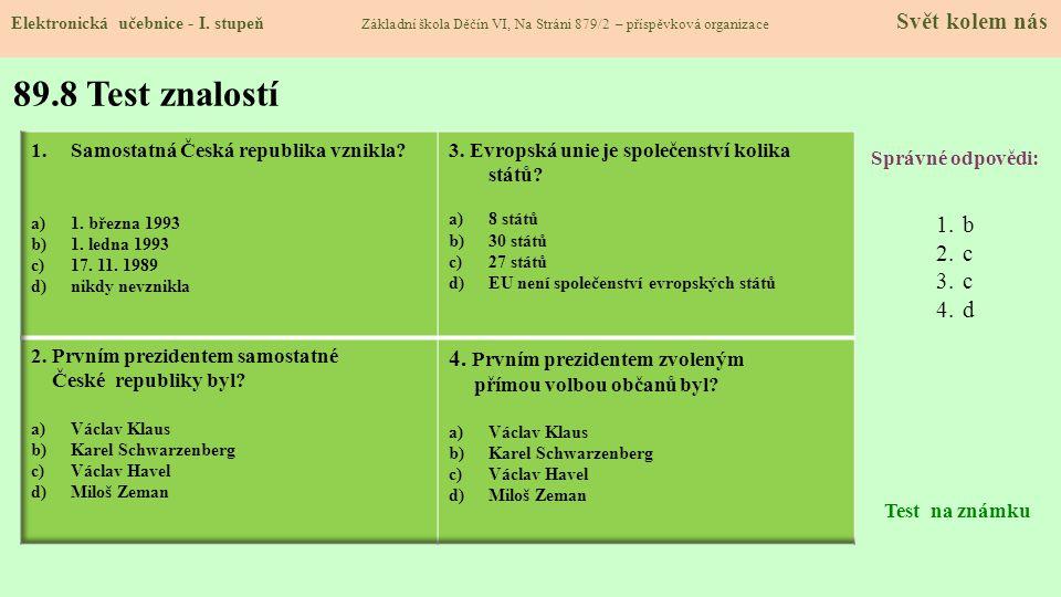 89.8 Test znalostí Správné odpovědi: 1.b 2.c 3.c 4.d Test na známku Elektronická učebnice - I. stupeň Základní škola Děčín VI, Na Stráni 879/2 – přísp