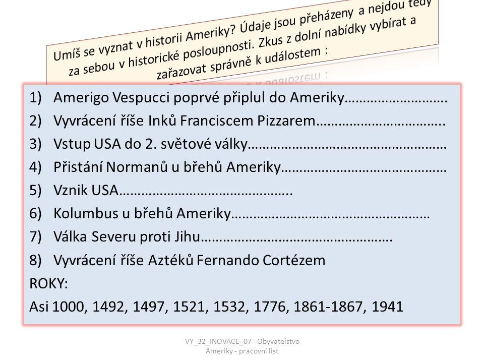 1)Amerigo Vespucci poprvé připlul do Ameriky………………………. 2)Vyvrácení říše Inků Franciscem Pizzarem…………………………….. 3)Vstup USA do 2. světové války………………………