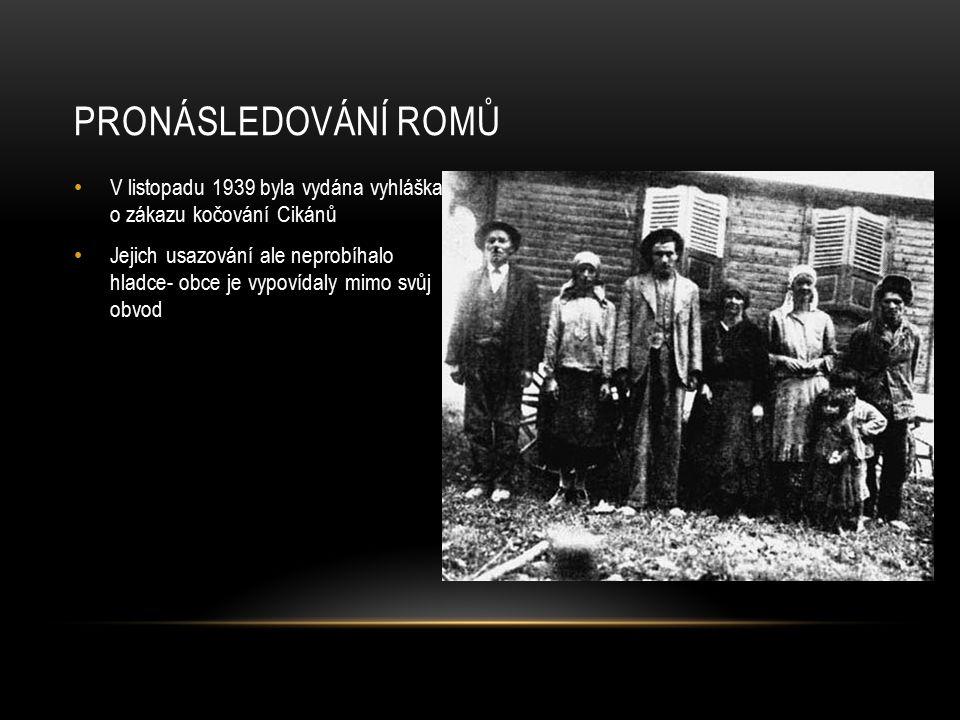 V listopadu 1939 byla vydána vyhláška o zákazu kočování Cikánů Jejich usazování ale neprobíhalo hladce- obce je vypovídaly mimo svůj obvod PRONÁSLEDOVÁNÍ ROMŮ