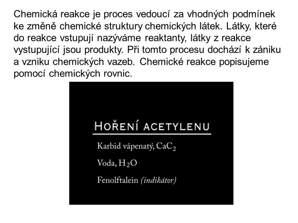 Chemická reakce je proces vedoucí za vhodných podmínek ke změně chemické struktury chemických látek. Látky, které do reakce vstupují nazýváme reaktant