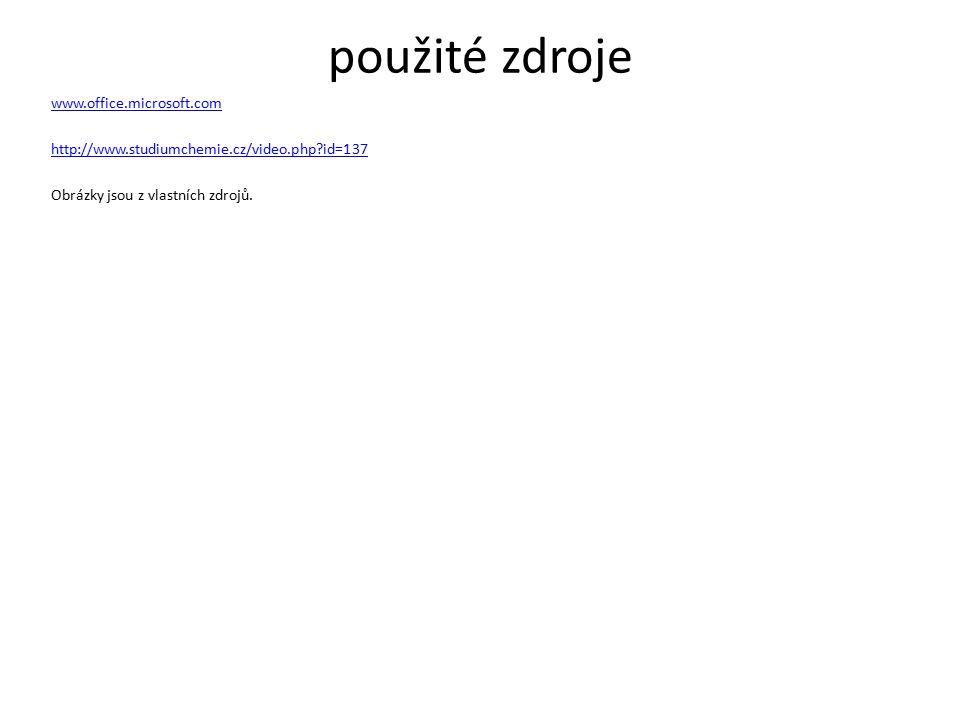 použité zdroje www.office.microsoft.com http://www.studiumchemie.cz/video.php?id=137 Obrázky jsou z vlastních zdrojů.