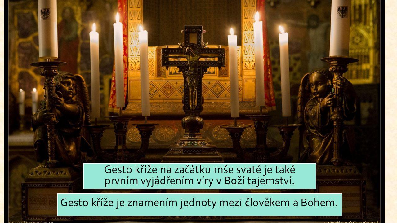 Gesto kříže na začátku mše svaté je také prvním vyjádřením víry v Boží tajemství. Gesto kříže je znamením jednoty mezi člověkem a Bohem.