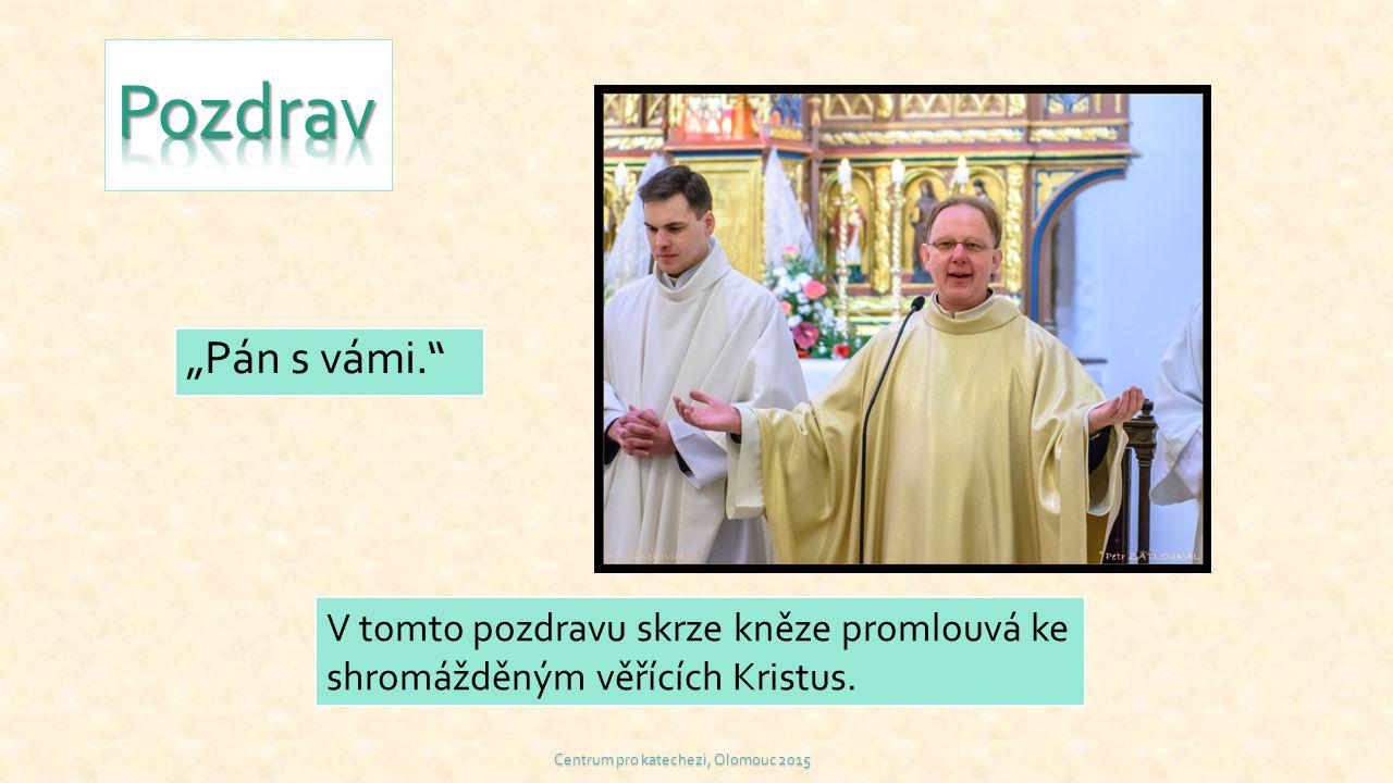 """""""Pán s vámi."""" V tomto pozdravu skrze kněze promlouvá ke shromážděným věřících Kristus. Centrum pro katechezi, Olomouc 2015"""