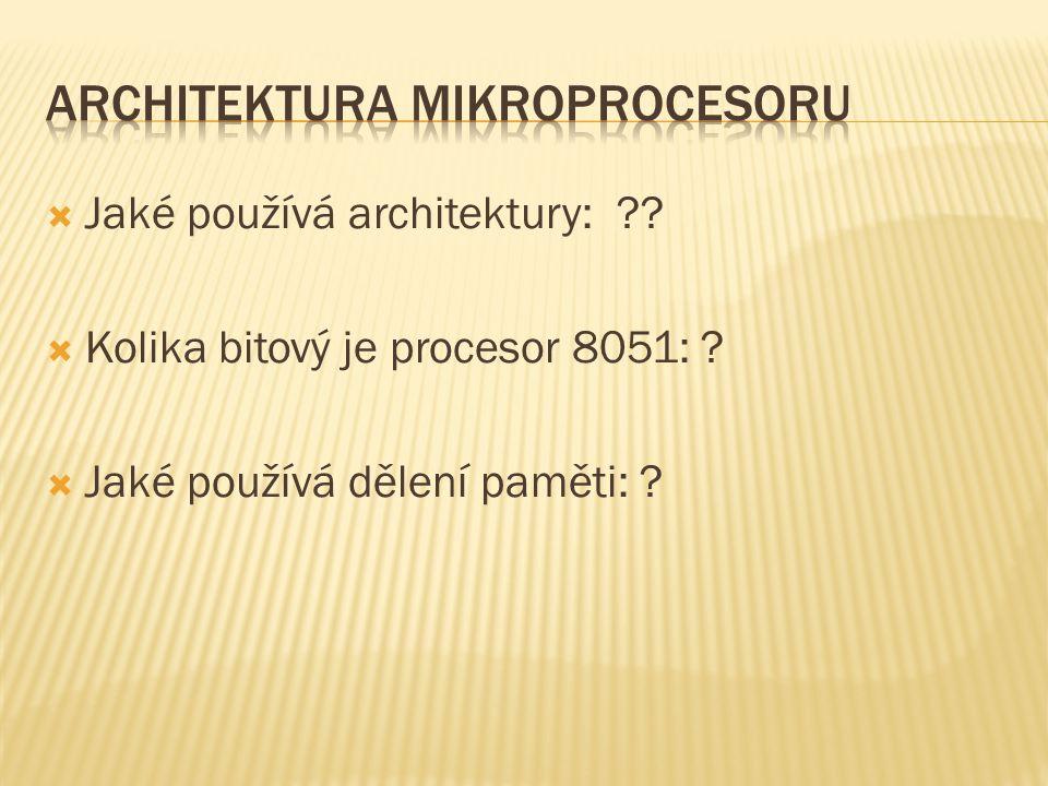  Jaké používá architektury: ??  Kolika bitový je procesor 8051: ?  Jaké používá dělení paměti: ?