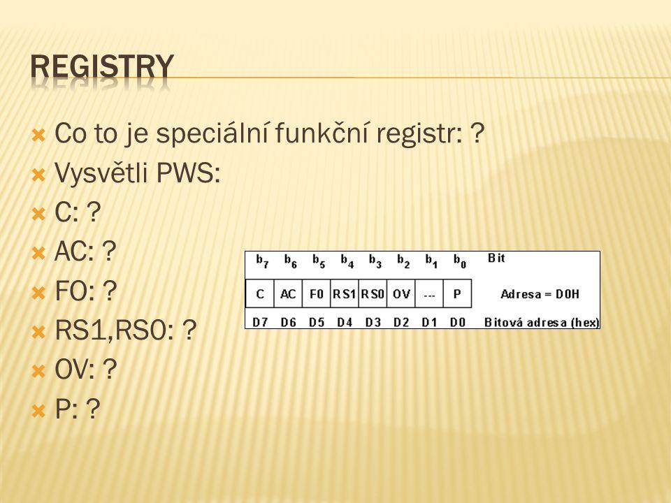  Co to je speciální funkční registr: ?  Vysvětli PWS:  C: ?  AC: ?  FO: ?  RS1,RS0: ?  OV: ?  P: ?