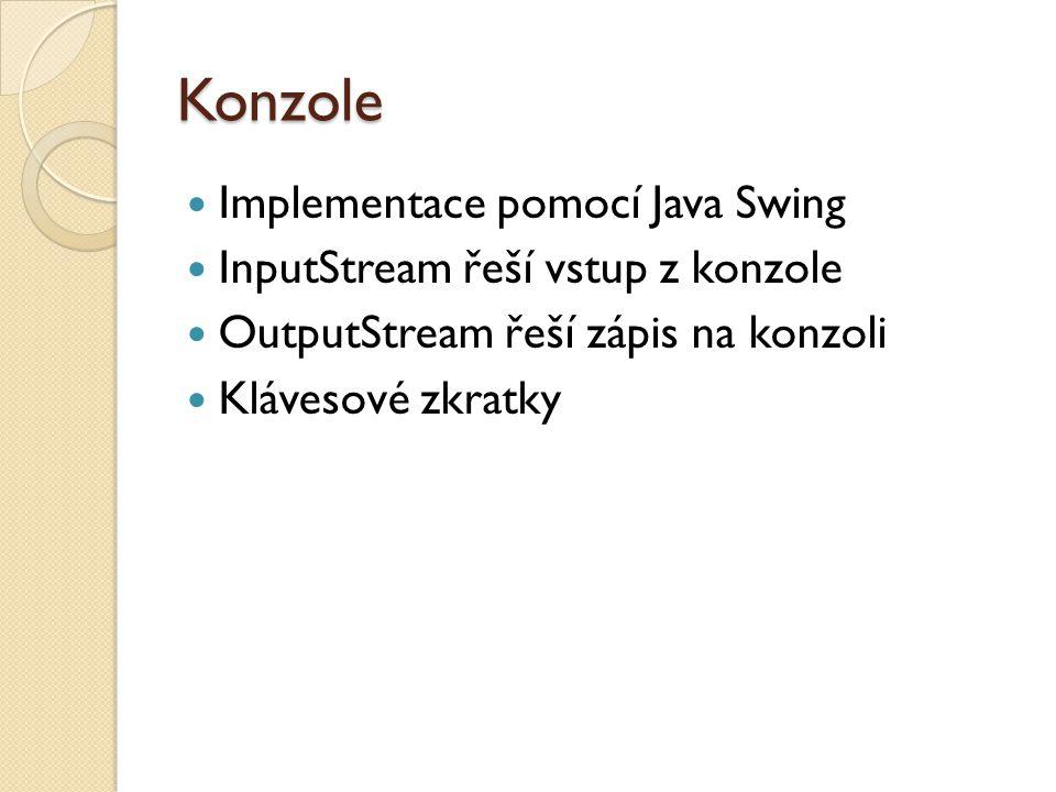 Konzole Implementace pomocí Java Swing InputStream řeší vstup z konzole OutputStream řeší zápis na konzoli Klávesové zkratky