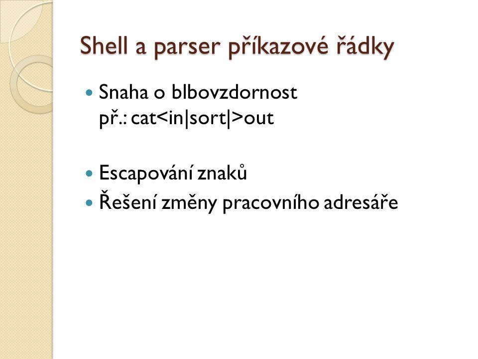 Shell a parser příkazové řádky Snaha o blbovzdornost př.: cat out Escapování znaků Řešení změny pracovního adresáře