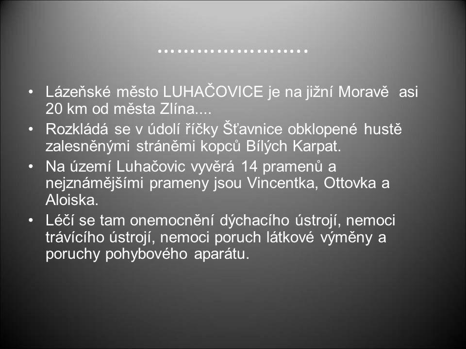 …………………..Lázeňské město LUHAČOVICE je na jižní Moravě asi 20 km od města Zlína....
