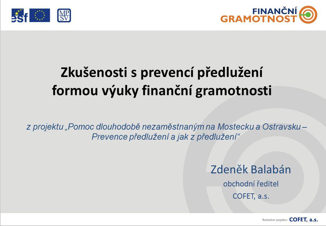 Zkušenosti s prevencí předlužení formou výuky finanční gramotnosti Zdeněk Balabán obchodní ředitel COFET, a.s.