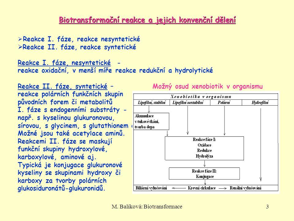 M. Balíková: Biotransformace3  Reakce I. fáze, reakce nesyntetické  Reakce II. fáze, reakce syntetické Reakce I. fáze, nesyntetické - reakce oxidačn