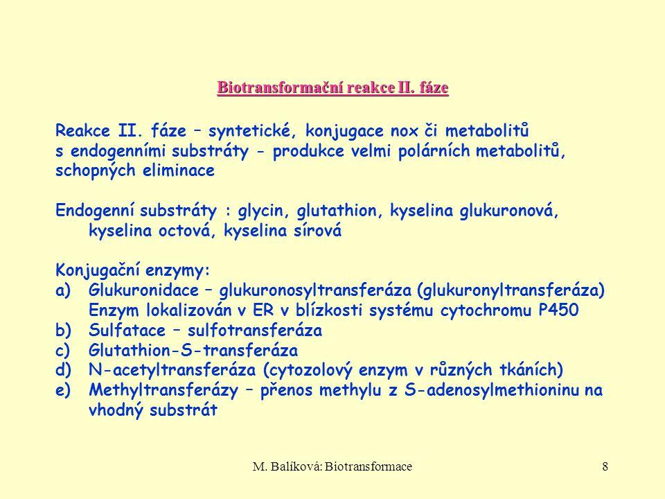 M. Balíková: Biotransformace8 Biotransformační reakce II. fáze Reakce II. fáze – syntetické, konjugace nox či metabolitů s endogenními substráty - pro