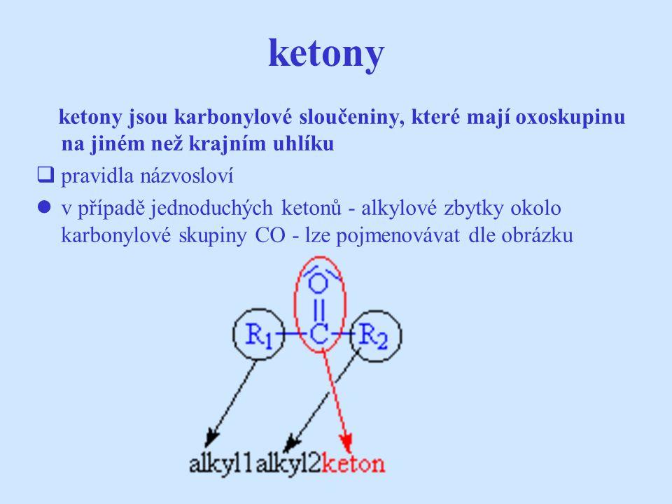 ketony ketony jsou karbonylové sloučeniny, které mají oxoskupinu na jiném než krajním uhlíku  pravidla názvosloví v případě jednoduchých ketonů - alk