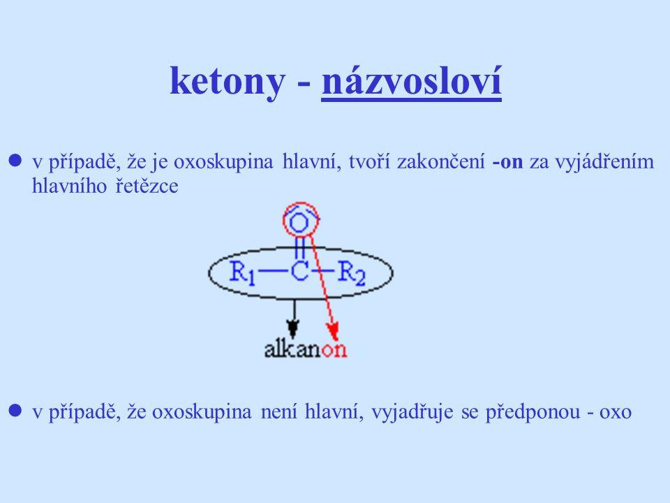 ketony - názvosloví v případě, že je oxoskupina hlavní, tvoří zakončení -on za vyjádřením hlavního řetězce v případě, že oxoskupina není hlavní, vyjad