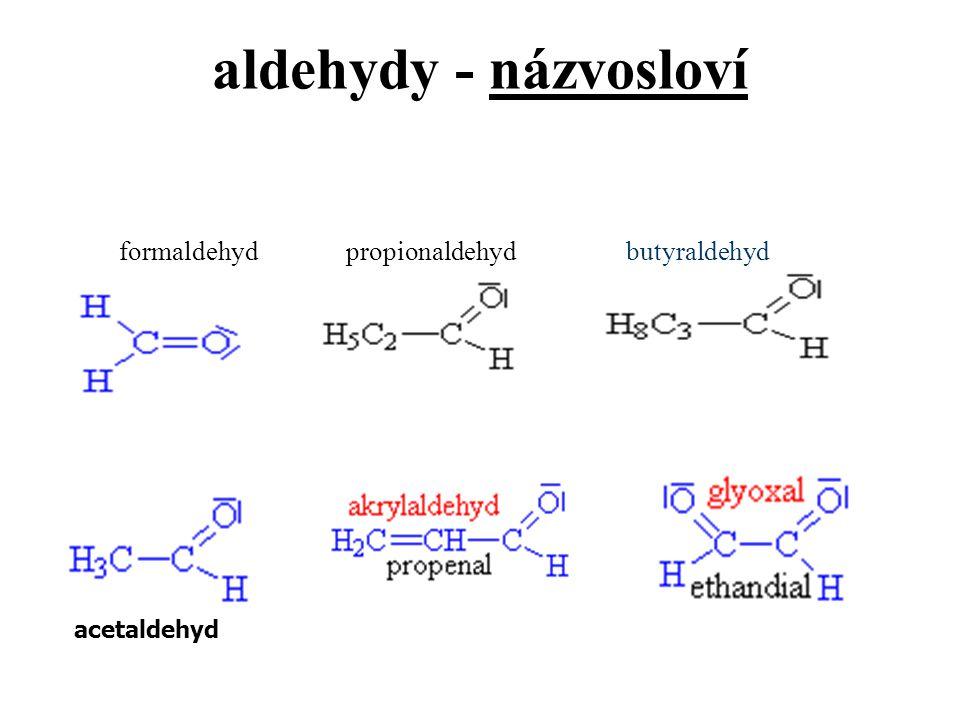 aldehydy - názvosloví formaldehyd acetaldehyd propionaldehydbutyraldehyd