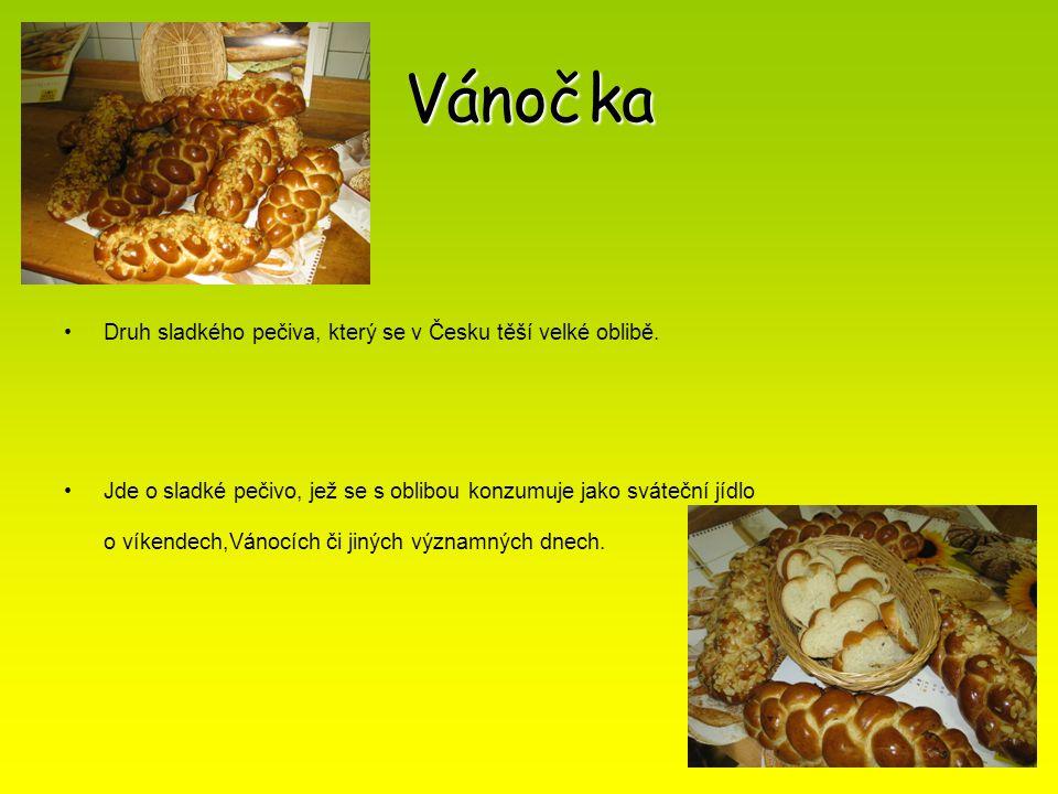Vánočka Druh sladkého pečiva, který se v Česku těší velké oblibě. Jde o sladké pečivo, jež se s oblibou konzumuje jako sváteční jídlo o víkendech,Váno