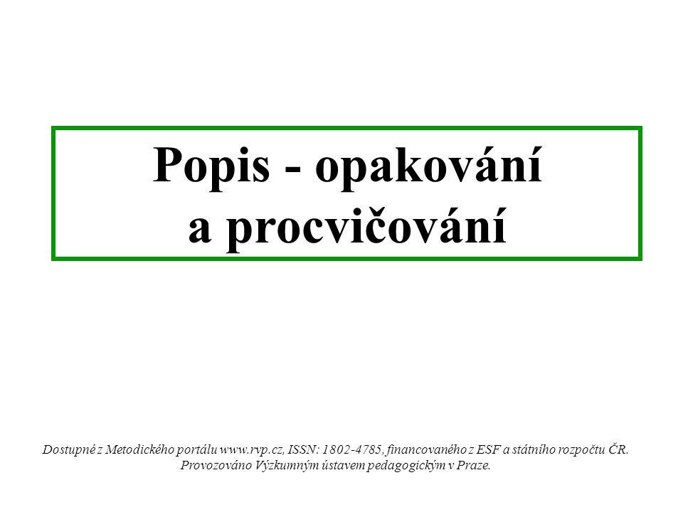 Popis - opakování a procvičování Dostupné z Metodického portálu www.rvp.cz, ISSN: 1802-4785, financovaného z ESF a státního rozpočtu ČR.