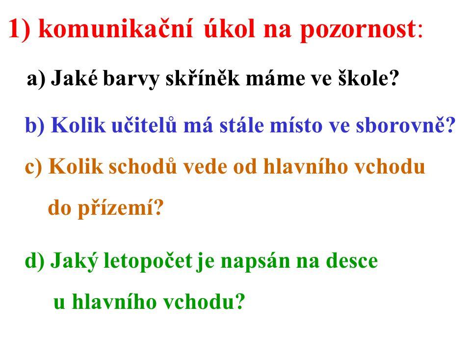 1) komunikační úkol na pozornost: a) Jaké barvy skříněk máme ve škole.