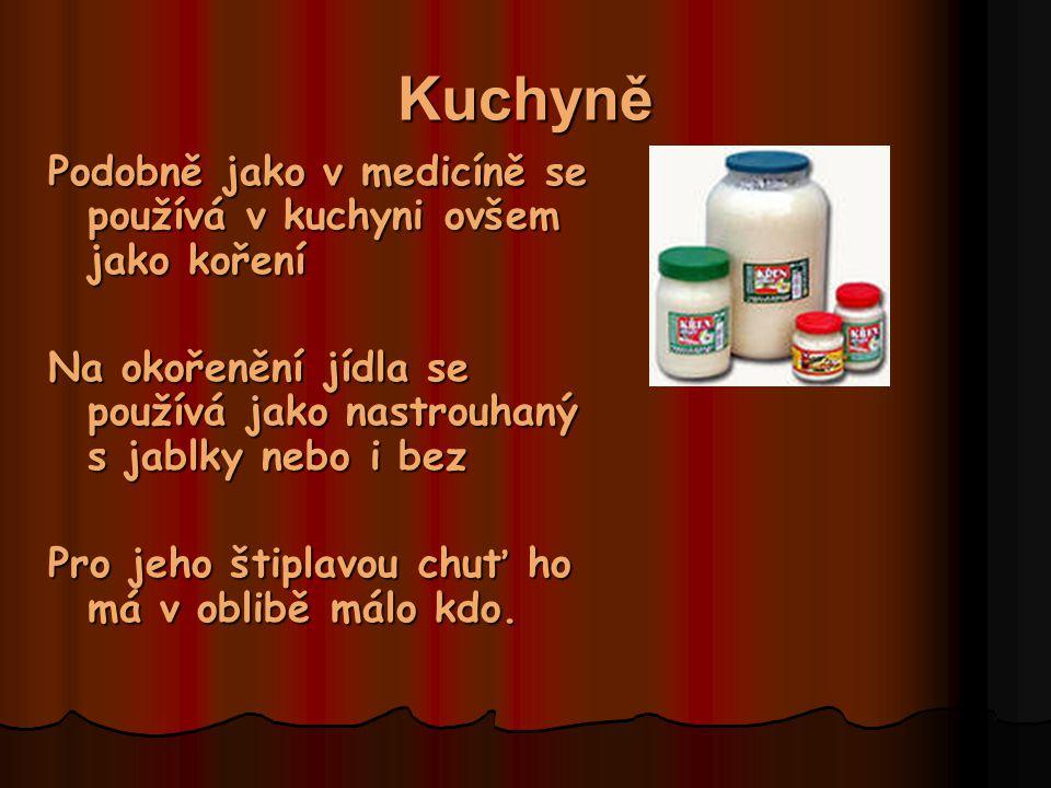 Kuchyně Podobně jako v medicíně se používá v kuchyni ovšem jako koření Na okořenění jídla se používá jako nastrouhaný s jablky nebo i bez Pro jeho štiplavou chuť ho má v oblibě málo kdo.