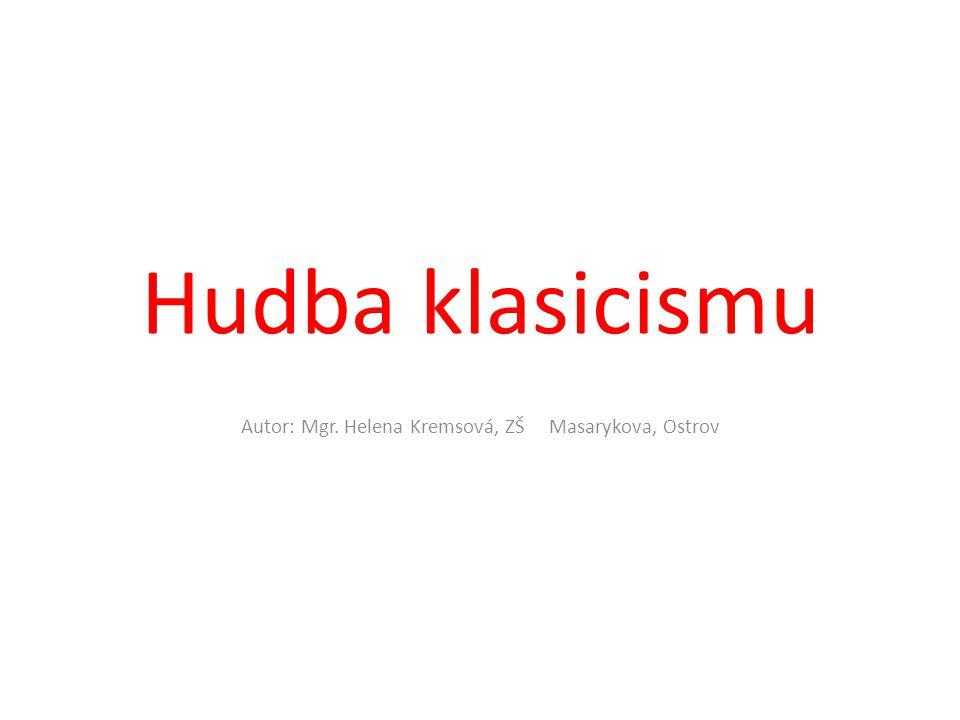 Hudba klasicismu Autor: Mgr. Helena Kremsová, ZŠ Masarykova, Ostrov