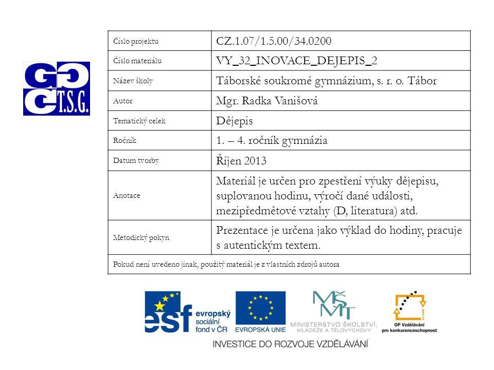 Číslo projektu CZ.1.07/1.5.00/34.0200 Číslo materiálu VY_32_INOVACE_DEJEPIS_2 Název školy Táborské soukromé gymnázium, s. r. o. Tábor Autor Mgr. Radka