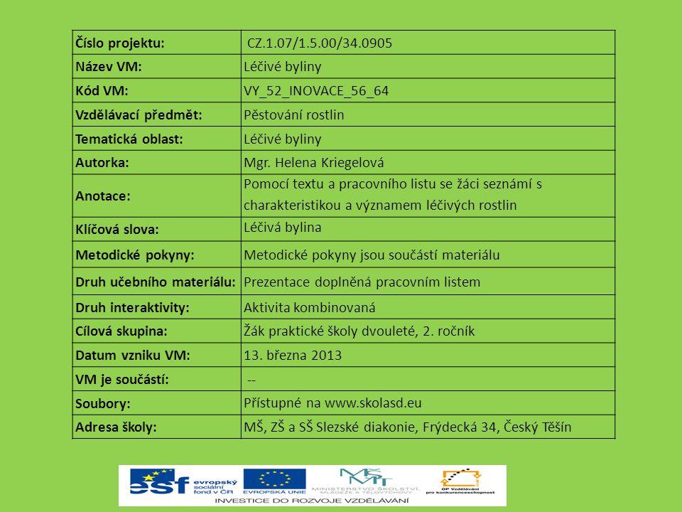 Číslo projektu: CZ.1.07/1.5.00/34.0905 Název VM:Léčivé byliny Kód VM:VY_52_INOVACE_56_64 Vzdělávací předmět:Pěstování rostlin Tematická oblast:Léčivé