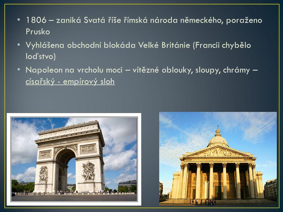 1806 – zaniká Svatá říše římská národa německého, poraženo Prusko Vyhlášena obchodní blokáda Velké Británie (Francii chybělo loďstvo) Napoleon na vrch