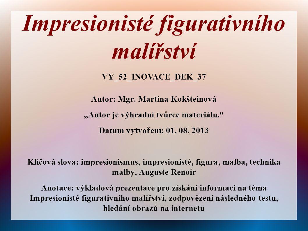 """Autor: Mgr. Martina Kokšteinová """"Autor je výhradní tvůrce materiálu."""" Datum vytvoření: 01. 08. 2013 Klíčová slova: impresionismus, impresionisté, figu"""