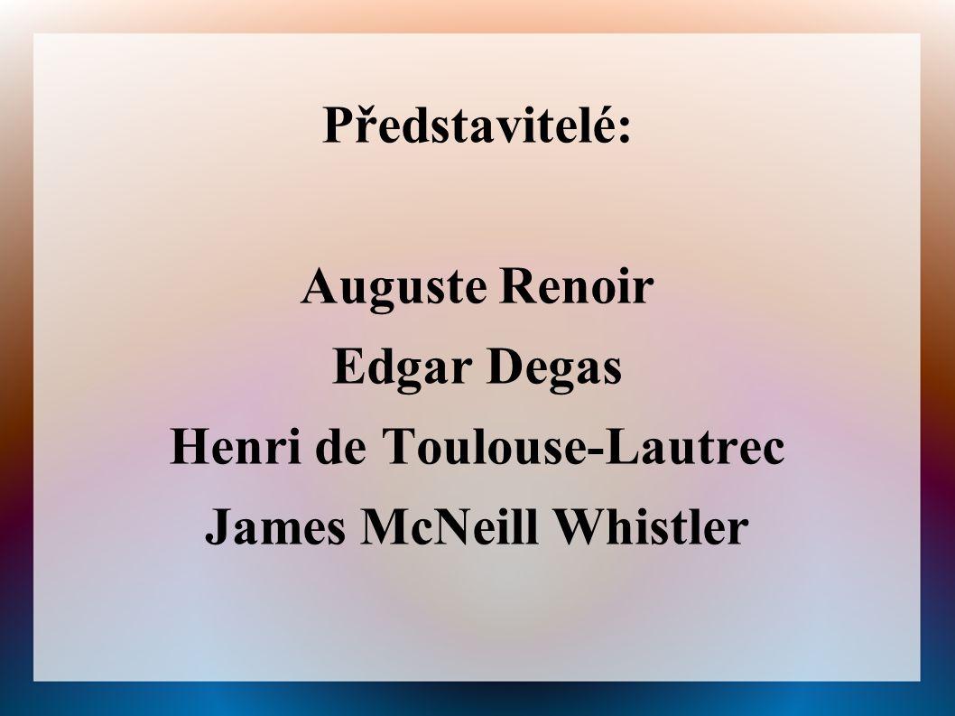 Představitelé: Auguste Renoir Edgar Degas Henri de Toulouse-Lautrec James McNeill Whistler
