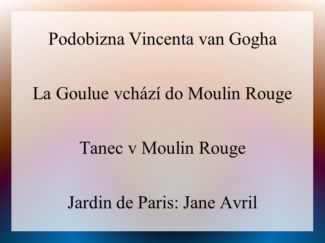 Obrazy: Podobizna Vincenta van Gogha La Goulue vchází do Moulin Rouge Tanec v Moulin Rouge Jardin de Paris: Jane Avril Pohovka