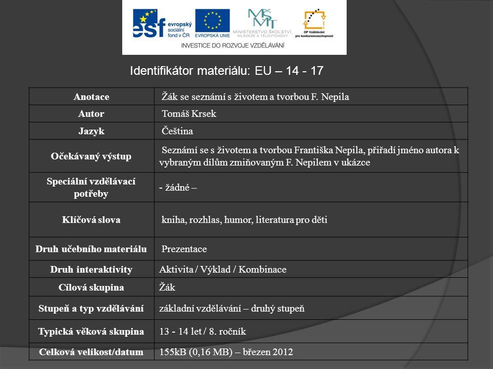 Identifikátor materiálu: EU – 14 - 17 Anotace Žák se seznámí s životem a tvorbou F. Nepila Autor Tomáš Krsek Jazyk Čeština Očekávaný výstup Seznámí se