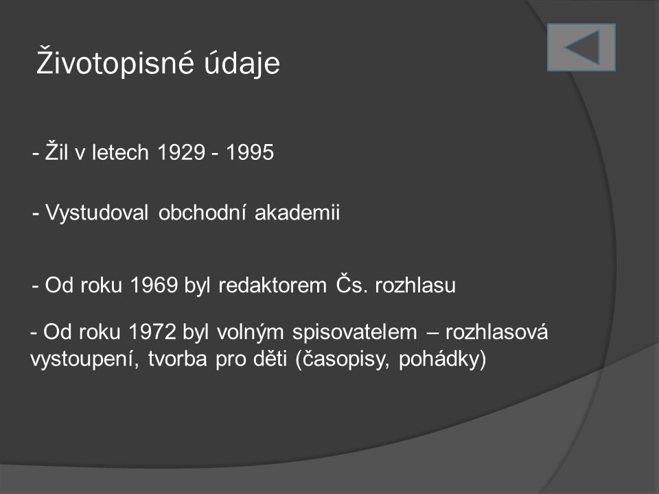 Životopisné údaje - Žil v letech 1929 - 1995 - Vystudoval obchodní akademii - Od roku 1969 byl redaktorem Čs. rozhlasu - Od roku 1972 byl volným spiso