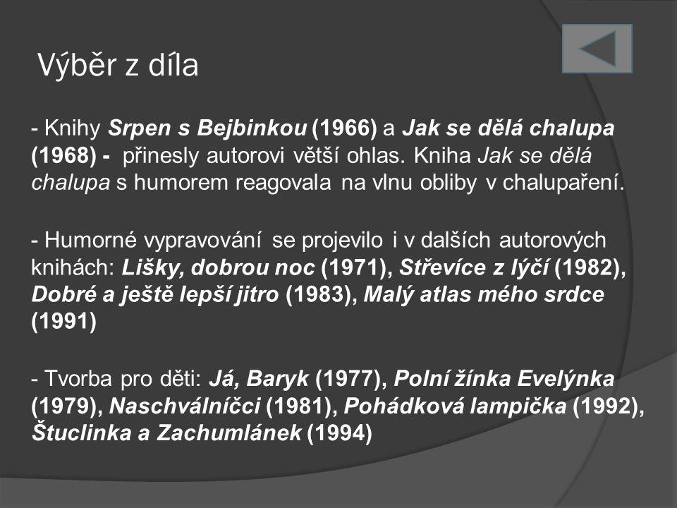 Výběr z díla - Knihy Srpen s Bejbinkou (1966) a Jak se dělá chalupa (1968) - přinesly autorovi větší ohlas. Kniha Jak se dělá chalupa s humorem reagov