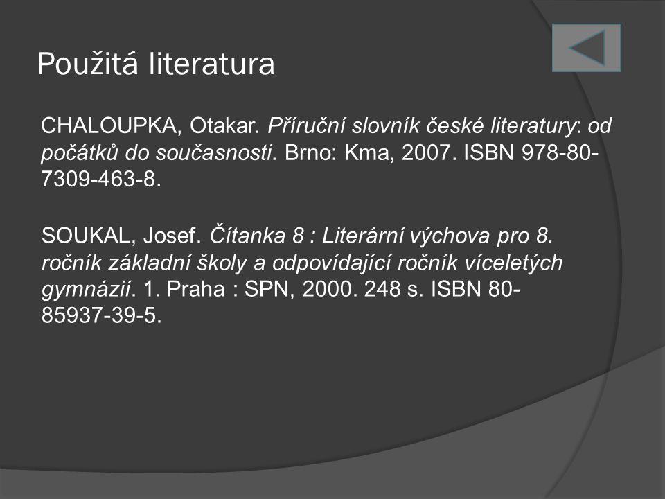 Použitá literatura CHALOUPKA, Otakar. Příruční slovník české literatury: od počátků do současnosti. Brno: Kma, 2007. ISBN 978-80- 7309-463-8. SOUKAL,