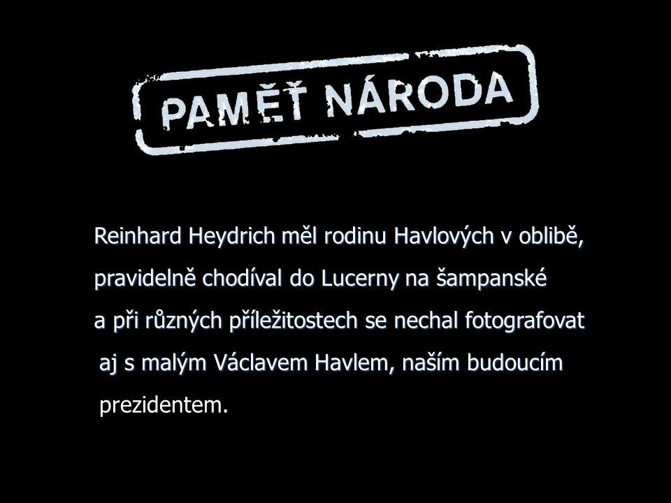...........strýc pana prezidenta Miloš Havel, po kterém pan prezident /kromě majetku svého otce/ restituoval majetek, udal gestapu šest svých židovských podílníků na Barandově za což ho říšsky p pp protektor Reinhard Heydrich odměnil tím, že MU BYLI PŘIPSÁNY JEJÍCH PODÍLY