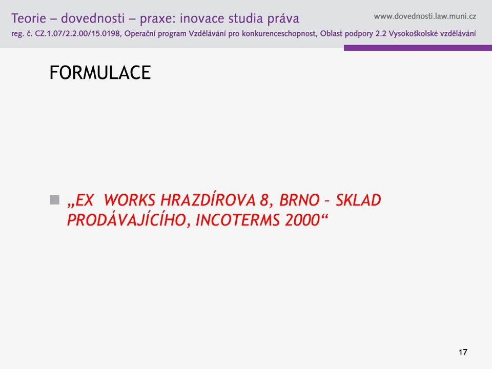"""FORMULACE """"EX WORKS HRAZDÍROVA 8, BRNO – SKLAD PRODÁVAJÍCÍHO, INCOTERMS 2000"""" 17"""