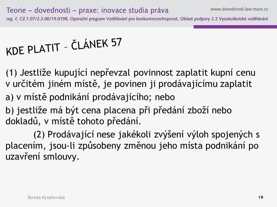 KDE PLATIT – ČLÁNEK 57 (1) Jestliže kupující nepřevzal povinnost zaplatit kupní cenu v určitém jiném místě, je povinen ji prodávajícímu zaplatit a) v