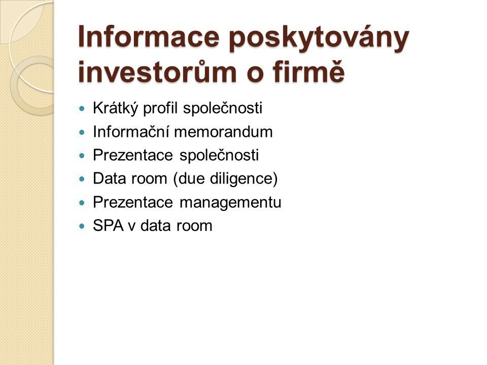 Informace poskytovány investorům o firmě Krátký profil společnosti Informační memorandum Prezentace společnosti Data room (due diligence) Prezentace managementu SPA v data room