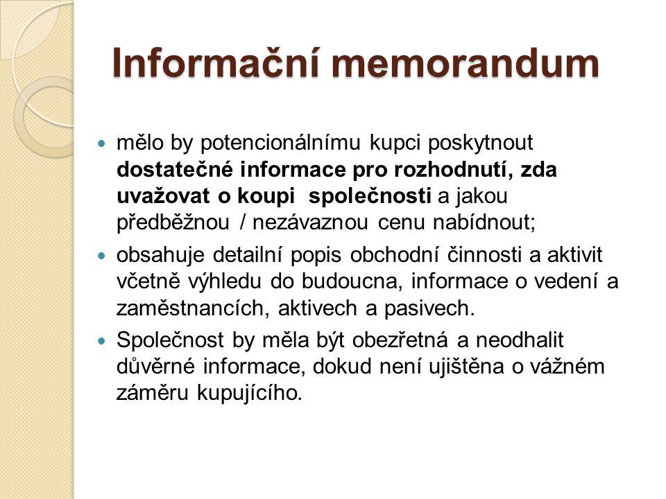 Informační memorandum mělo by potencionálnímu kupci poskytnout dostatečné informace pro rozhodnutí, zda uvažovat o koupi společnosti a jakou předběžnou / nezávaznou cenu nabídnout; obsahuje detailní popis obchodní činnosti a aktivit včetně výhledu do budoucna, informace o vedení a zaměstnancích, aktivech a pasivech.