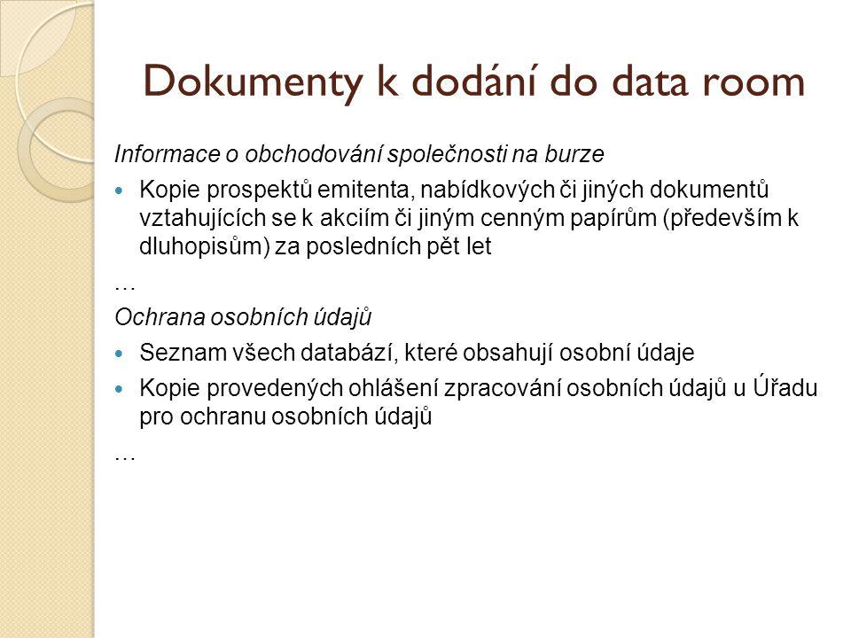 Dokumenty k dodání do data room Informace o obchodování společnosti na burze Kopie prospektů emitenta, nabídkových či jiných dokumentů vztahujících se k akciím či jiným cenným papírům (především k dluhopisům) za posledních pět let … Ochrana osobních údajů Seznam všech databází, které obsahují osobní údaje Kopie provedených ohlášení zpracování osobních údajů u Úřadu pro ochranu osobních údajů …