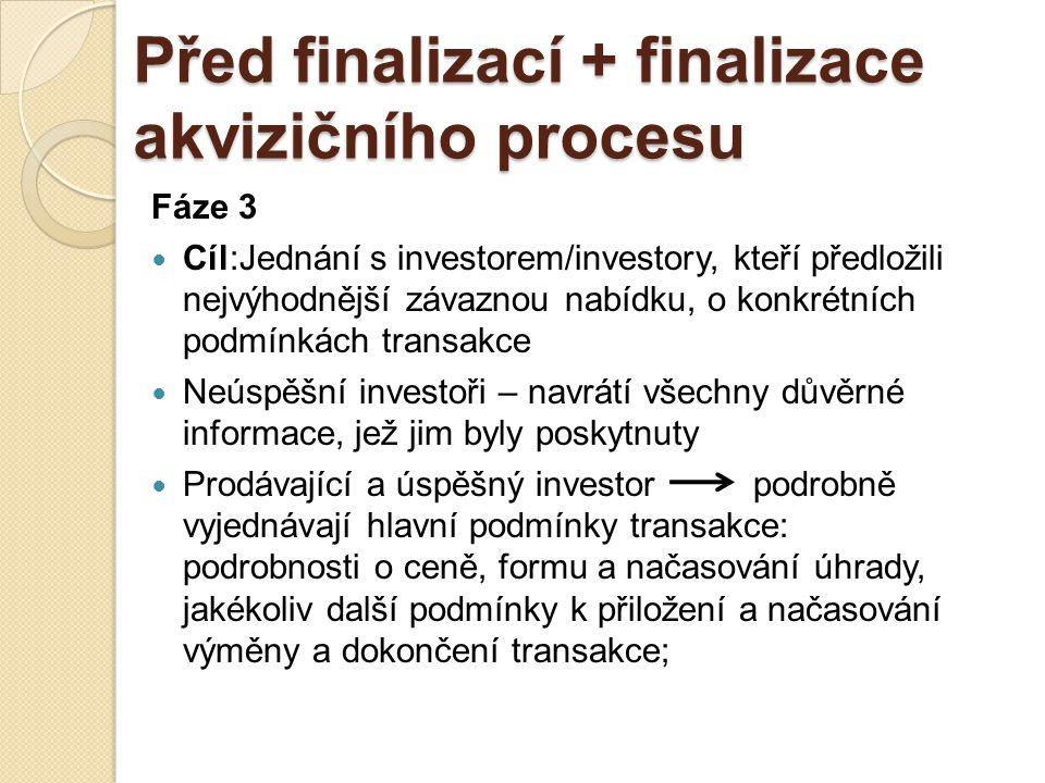 Finalizace akvizičního procesu – Fáze 3 pokračování Stanovení definic některých položek pro výpočet kupní ceny: nutno stanovit význam pojmů – ˝dluh˝,˝peníze˝, ˝pracovní kapitál˝ a ˝normální pracovní kapitál˝ (usiluje o definice nejvýhodnější pro prodávajícího) Záruky poskytnuté prodávajícím: Našim cílem – omezit tyto záruky na minimum investor může požadovat záruky ze strany prodávajícího na rizika, která identifikuje v průběhu due diligence (např.