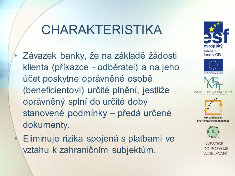 CHARAKTERISTIKA Závazek banky, že na základě žádosti klienta (příkazce - odběratel) a na jeho účet poskytne oprávněné osobě (beneficientovi) určité pl