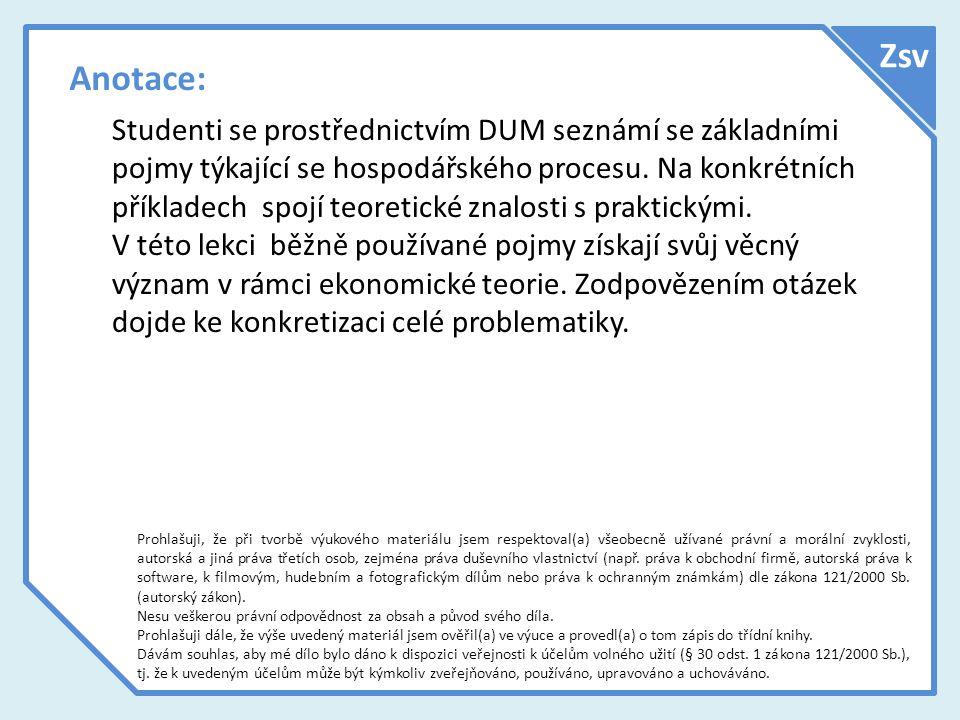 Anotace: Studenti se prostřednictvím DUM seznámí se základními pojmy týkající se hospodářského procesu.